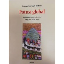 POTOSÍ GLOBAL. VIAJANDO CON SUS PRIMERAS IMÁGENES (1550 - 1650)